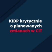 KIDP krytycznie o planowanych zmianach w CIT